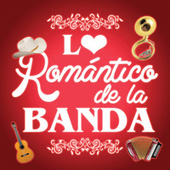 Lo Romántico De La Banda by Various Artists