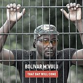 That Day Will Come de Bolivar M'vulu