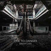 Ode to Danger de Dream Cave