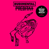 Mean That Much (feat. MORGAN) van Rudimental