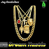 Dream Hustle by Jay Goodvibez
