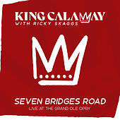 Seven Bridges Road (with Ricky Skaggs) (Live at The Grand Ole Opry) de King Calaway