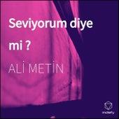 Seviyorum diye mi ? by ALİ METİN