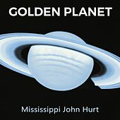 Golden Planet by Mississippi John Hurt