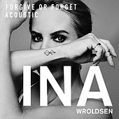 Forgive or Forget (Acoustic) by Ina Wroldsen