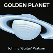 Golden Planet von Johnny 'Guitar' Watson