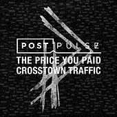 The Price You Paid / Crosstown Traffic by Post Pulse