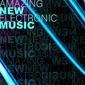 Amazing New Electronic Music by Various Artists