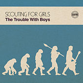 The Trouble with Boys de Scouting For Girls