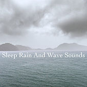 Sleep Rain And Wave Sounds by Various Artists