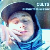 I'm Ready to Go Home Now de Cults