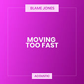 Movin' Too Fast (Acoustic) de Blame Jones