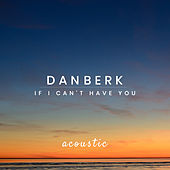 If I Can't Have You (Acoustic) de Dan Berk