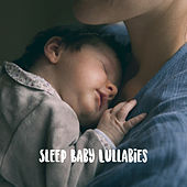 Sleep Baby Lullabies by Various Artists