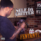 Fentanyl by Self Da Gritter