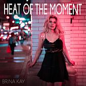 Heat of the Moment by Brina Kay