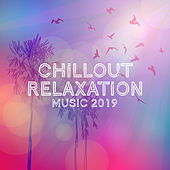 Chillout Relaxation Music 2019 - Reduce Stress, Relax and Unwind with the Best Chillout Pieces of This Summer von Chillout Café