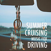 Summer Cruising Music For Driving de Various Artists