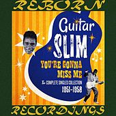 You're Gonna Miss Me Complete Singles Collection (HD Remastered) by Guitar Slim