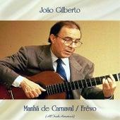 Manhã de Carnaval / Frêvo (All Tracks Remastered) von João Gilberto