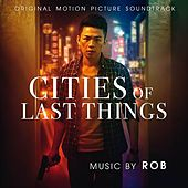 Cities of Last Things (Original Motion Picture Soundtrack) by Rob
