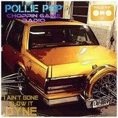 I Aint Gone Slow It Dyne by Pollie Pop