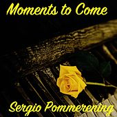 Moments to Come by Sergio Pommerening