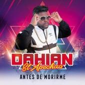 Antes De Morirme by Dahian El Apechao