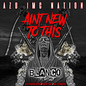 Aint New To This (feat. Baby Gas, Ag Cubano & Dj Habanero) von Azd Imc Nation