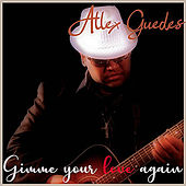 Gimme Your Love Again by Allex Guedes