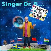 Fridays for Future by Singer Dr. B...