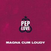 Magna Cum Loudy von Pep Love