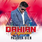 Pasarla Bien by Dahian El Apechao