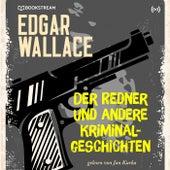 Der Redner und andere Kriminalgeschichten (Edgar Wallace Reihe 28) von Edgar Wallace