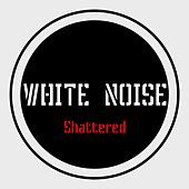 Shattered de The White Noise