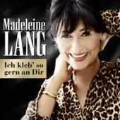 Ich kleb' so gern an Dir von Madeleine Lang