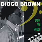 Daqui Pro Mundo de Diogo Brown