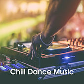 Chill Dance Music by Various Artists