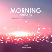 Morning Delights (Beautiful Lounge Experience), Vol. 3 de Various Artists