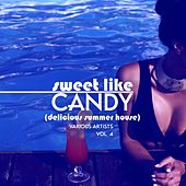 Sweet Like Candy (Delicious Summer House), Vol. 4 by Various Artists