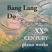 XXth Century Piano Works, Live Concert Recordings by Bang Lang Do