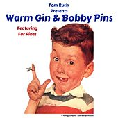 Warm Gin & Bobby Pins (feat. Far Pines) de Tom Rush