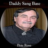Daddy Sang Base de Pete Rose