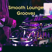 Smooth Lounge Grooves by Various Artists