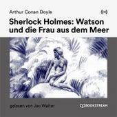 Sherlock Holmes: Watson und die Frau aus dem Meer von Sherlock Holmes