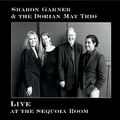 Sharon Garner & The Dorian May Trio: Live at The Sequoia Room von Sharon Garner