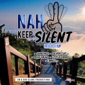 Nah Keep Silent Riddim by Various Artists