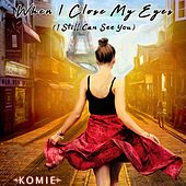 When I Close My Eyes (I Still Can See You) [feat. Idrise] by Komie