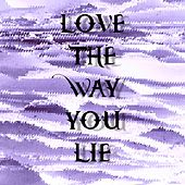 Love The Way You Lie by Nuage