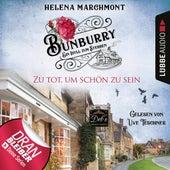 Zu tot, um schön zu sein - Ein Idyll zum Sterben - Ein englischer Cosy-Krimi - Bunburry, Folge 5 (Ungekürzt) von Helena Marchmont